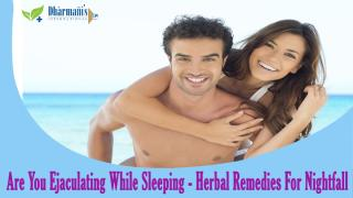 Are You Ejaculating While Sleeping - Herbal Remedies For Nightfall.pptx