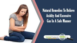 Natural Remedies To Relieve Acidity And Excessive Gas In A Safe Manner.pptx